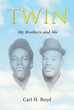 "Carl H. Boyd's Newly Released ""Twin: My Brothers and Me"" is a Tragic Memoir About Brothers Struggling to Survive in a St. Louis, Missouri Housing Project"