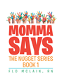 "Flo McLain's Newly Released ""Nugget Series: Momma Says, Book 1"" is a Delightful Collection of Short Stories for Parents to Read Aloud to Their Kids"