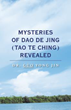 Author Presents 'Mysteries of Dao De Jing (Tao Te Ching) Revealed' in New Book