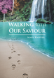 "Marv Knipfer's Newly Released ""Walking with Our Savior"" is an Awe-Inspiring Collection of Spiritual Essays"