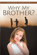 "Author Jillene Atwater's Newly Released ""Why My Brother?"" is a Reflection on a Sixties-era Childhood and her Relationships with her Siblings"