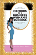 "Author Madie Nash's Newly Released ""Memoirs of a Business Woman's Success"" is a Personal Reflection on the Myriad Challenges She Has Overcome on Her Life Journey"
