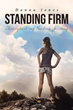 "Donna Jones' Newly Released ""Standing Firm Throughout My Healing Journey"" Is a Heartwarming Memoir That Shares the Author's Perseverance in Spite of Life's Challenges"