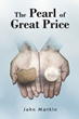 "John Matkin's New Book ""The Pearl of Great Price"" is Written with the Intent to Teach Prophecies that Have Been Hidden Within the Scriptures of the Holy Bible"
