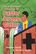 "Jennifer Smith and Shareka Smith's Newly Released ""The Inspirational Collections Of Pastor Jerome Cutler"" is an Inspiring Narrative of Hope and Redemption"