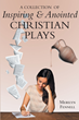 "Playwright Merilyn Fennell's ""A Collection of Inspiring and Anointed Christian Plays"" Is A Partnership Between Artist and God"