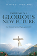 "Elaine B. Todd's Newly Released ""Ushering in a Glorious New Future: One Woman's Spiritual Fight against AIDS"" is a Staggering Testimonial for Awareness"