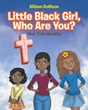 "Author Allison Dollison's Newly Released ""Little Black Girl, Who Are You?: Your True Identity"" is an Uplifting Book of Inspiration and Encouragement for Young Women"