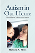 "Maritza A. Molis's Newly Released ""Autism in Our Home: The Making of a Bittersweet Family"" is an Essential Reference for Overwhelmed Parents of Autistic Children"