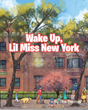 "Lisa Thomas' Newly Released ""Wake Up, Lil Miss New York"" Is a Charming Children's Book About Waking up in the Big Apple"