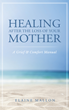 "Author Elaine Mallon Releases ""Healing After the Loss of Your Mother: A Grief & Comfort Manual,"" A New Step-By-Step Grief Recovery Guidebook"