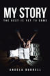 "Author Angela Burrell's Newly Released ""My Story: The Best is Yet to Come"" is an Autobiographical Account of Her Escape From a Life of Prostitution"