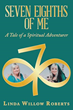 Author Shares Life-changing Spiritual Journey to Inspire Others in 'Seven Eighths of Me'