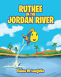 "Author Elaine M. Laughlin's Newly Released ""Ruthee of the Jordan River"" is the Tale of a Tiny Fish with an Eyewitness View of an Important Moment in Biblical History"