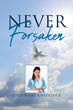 "Joyce Burke-Kirkpatrick's newly released ""Never Forsaken"" is an exquisite read filled with the wisdom of God's love and mercy for all."
