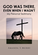 Xulon Press Author Author Shares A Personal Testimony Called God Was There, Even When I Wasn't