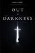 "James Clarke's New Book ""Out of Darkness: A Book of Devotionals and Poems"" is a Worthwhile Collection of Observations on Life and the World"