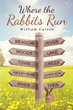 "William Carson's Newly Released ""Where the Rabbits Run"" is a Charming Collection of Poems Capturing the Spirit of Youth and Adventure"