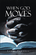 "Larry Purnell's Newly Released ""When God Moves"" is a Compelling Work of Fiction That Portrays Teenagers as an Evangelical Force to be Reckoned With"