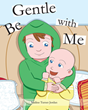 "Nadine Turner Jordan's New Book ""Be Gentle with Me"" is a Charming Safety Guide for Young Siblings of a New Baby Brother or Sister"