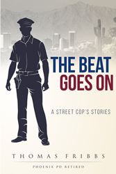"Thomas Fribbs's New Book ""The Beat Goes On: A Street Cop's"