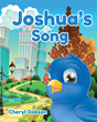 "Cheryl Dobson's New Book ""Joshua's Song"" is a Charming Tale About a Happy Little Bluebird Who Feels Inexplicably Sad One Day"