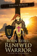 Do You Want to Go from a Born Rebel to a Renewed Warrior?