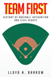 "Lloyd Barrow's New Book ""Team First: History of Baseball Integration & Civil Rights"" is an In-depth Read on the History of Baseball and Its Impact on the Community"