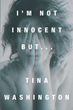 "Tina Washington's New Book ""I'm Not Innocent But…"" is a Harrowing Reflection on a Young Woman's Life after Being Lured into a Life of Pornography and Prostitution"