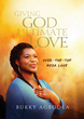 Bukkymusic Announces New Book Giving God Ultimate Love: Over-The-Top Mega Love by Bukky Agboola