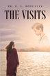 "Dr. R. K. Rodriguez's Newly Released ""The Visits"" is a Thought-provoking Book about a Woman's Dilemma of Upholding Her Faith Against the Test of Life and Death"