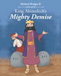 "Michael Hodgin II's Newly Released ""King Abimelech's Mighty Demise"" is an Exciting Picture Book about the Fall of an Evil King."