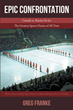 "Greg Franke's New Book ""Epic Confrontation"" is a Gripping Depiction of the Intense Canada-Soviet Hockey Rivalry, from the 1950s Through the End of the Cold War."