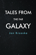 "Jon Krzoska's new Book ""Tales from the Far Galaxy"" is a Science Fiction Novel of a Faraway Galaxy's Circumstances of war and Dominion for Resources"