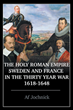 "Af Jochnick's new Book ""The Holy Roman Empire, Sweden, and France in the Thirty-Year War"" is an Examination of one of the Most Cataclysmic Events Ever to hit Europe"