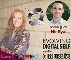 Author of Hooked, Nir Eyal, joins Dr. Heidi Forbes Öste for a conversation on digital wellbeing and ethics on Evolving Digital Self (EvolvingDigitalSelf.com).