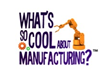 """What's So Cool About Manufacturing?"" Sponsors Continue Their Support in the Contest's Sixth Year"
