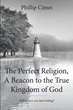 "Phillip Cimei's Newly Released ""The Perfect Religion, A Beacon to the True Kingdom of God"" is a Much-Needed Clarification of the Way of Christ"