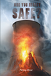 "Penny Rose's New Book ""Are You Really Safe?"" Is a Dire State-By-State Evaluation of Possible Danger, From Flooding, to Alligators, to the Possibility of Nuclear Disaster"