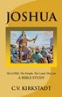 """JOSHUA: The LORD, The People, The Land, The Law - A Bible Study"" by C.V. Kirkstadt Is a Spiritual Book About the Book of Joshua; 10 Lessons for Individual/Group Study"