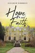 "Elizabeth Woodruff's New Book ""Hope and Faith"" is a Story of Love and Family as a Young Woman Returns to the Only True Home She Has Ever Known after Years of Abuse"