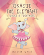 "Michele Ward's New Book ""Gracie the Elephant Walks a Tightrope"" is a Charming Lesson in the Power of Positive Thinking and Determination"