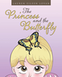 "Lauren Eileen Lovan's Newly Released ""The Princess and the Butterfly"" is a Charming Story About Trust, Faith, and Overcoming Fear"