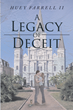 "Huey Farrell II's New Book ""A Legacy of Deceit"" is a Riveting Novel that Shows a Meandering Life Involving Family and Friends"
