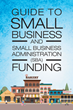 "Mark Woodard's Book ""Guide to Small Business and Small Business Administration (SBA) Funding"" Aids Entrepreneurs in Receiving Funding and Completing a Business Portfolio"
