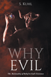 "S. Kuhl's Newly Released ""Why Evil: The Rationality of Belief in God's Existence"" is a Profound Account that Tackles the Concept of Evil and Its Impact on Spirituality"