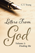 "C. T. Young's Newly Released ""Letters From God: Volume 1: Finding Me"" is a Soul-Kindling Invitation to Spiritual Intimacy"