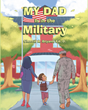 "Sherrill A. Bryant Ed.D.'s New Book ""My Dad Is in the Military"" is a Charming Story Capturing a Young Boy's Excitement When He Moves to a New School in a New Country."
