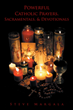"Steve Margala's Newly Released ""Powerful Catholic Prayers, Sacramentals, and Devotionals"" Is a Fascinating Exploration of Nearly Forgotten yet Effective Sacramentals"