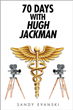 "Sandy Evanski's New Book ""70 Days with Hugh Jackman"" Is an Engaging, Behind-the-Scenes View of a Hollywood Production from the Perspective of an On-Set Nurse and Medic"